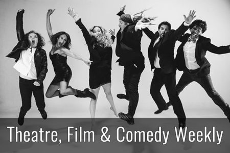Theatre, Film and Comedy Weekly